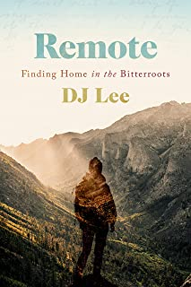 Remote: Finding Home in the Bitterroots