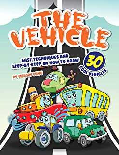 The Vehicle Drawing Book: Easy Techniques and Step-by-Step on How to Draw 30 Cool Vehicles (English Edition)