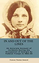 In and Out of the Lines: An Accurate Account of the Incidents During the Occupation of Georgia by Federal Troops in 1864-65