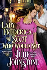 Lady Frederica and the Scot Who Would Not (Scottish Scoundrels: Ensnared Hearts Book 4) Kindle Edition