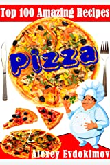 Top 100 Amazing Recipes Pizza Kindle Edition