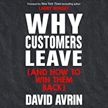 Why Customers Leave (and How to Win Them Back): (24 Reasons People Are Leaving You for Competitors, and How to Win Them Ba...