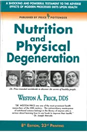 Weston A. Price       Nutrition and Physical Degeneration           4.7 out of 5 stars     567        Paperback$27.09$27.09                 FREE Shipping by Amazon