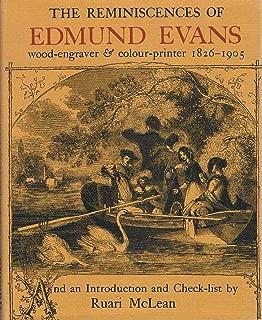 The Reminiscences of Edmund Evans, Wood Engraver and Colour Printer, 1826-1905