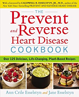 Prevent and Reverse Heart Disease Cookbook: Over 125 Delicious, Life-Changing, Plant-Based Recipes