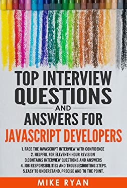 Top Interview Questions and Answers for JavaScript Developers: Face the JavaScript interview with confidence