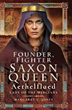Founder, Fighter Saxon Queen: Aethelflaed, Lady of the Mercians