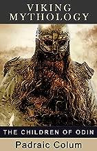 Viking Mythology: The Children of Odin : The Book of Northern Myths (Illustrated)