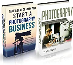 Photography Business: (2 Manuscripts - Take a Leap of Faith and Start a Photography Business and Photography: A Complete B...