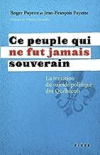 Ce peuple qui ne fut jamais souverain: La tentation du suicide politique des Québécois (French Edition)