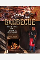 Cowboy Barbecue: Fire & Smoke from the Original Texas Vaqueros Kindle Edition