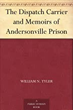 The Dispatch Carrier and Memoirs of Andersonville Prison