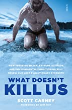 What Doesn't Kill Us: the bestselling guide to transforming your body by unlocking your lost evolutionary strength
