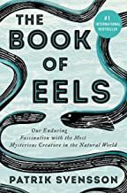 The Book of Eels: Our Enduring Fascination with the Most Mysterious Creature in the Natural World PDF