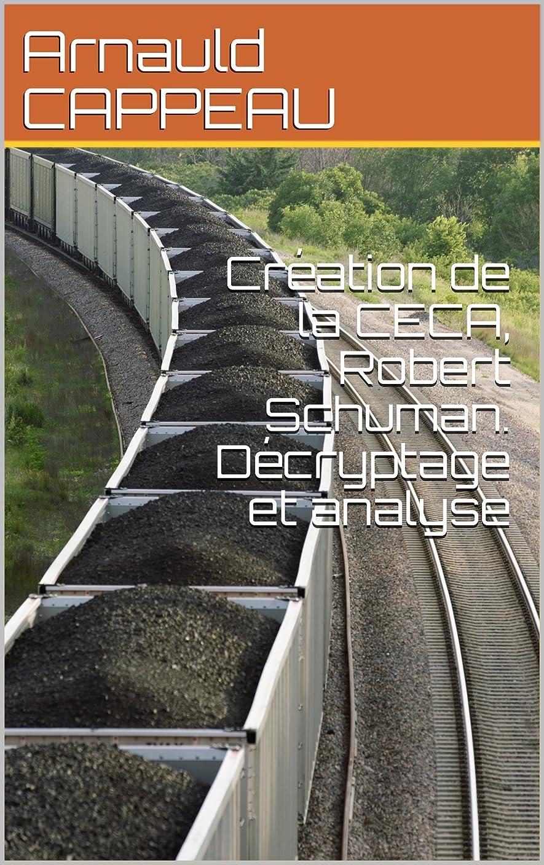 肉店員シンボルCréation de la CECA, Robert Schuman. Décryptage et analyse (Les grands textes politiques fran?ais décryptés t. 37) (French Edition)