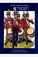 Years of Growth, 1796-1851 (v. 2) (Military Uniforms in America) Hardcover