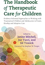 The Handbook of Therapeutic Care for Children: Evidence-Informed Approaches to Working with Traumatized Children and Adolescents in Foster, Kinship and Adoptive Care (English Edition)