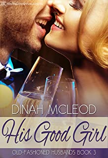 His Good Girl (Old-Fashioned Husbands Book 3)