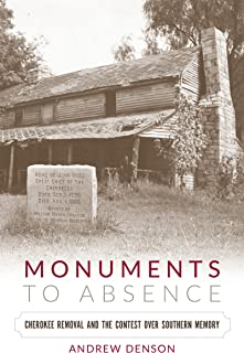 Monuments to Absence: Cherokee Removal and the Contest over Southern Memory