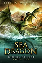 Sea Dragon: Riders of Fire, Book Six - A Dragons' Realm novel