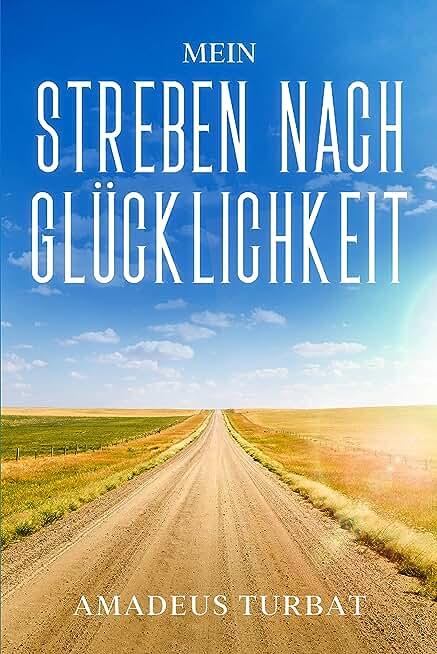 Mein Streben nach Glücklichkeit (German Edition)