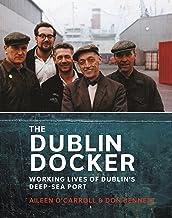 The Dublin Docker: Working Lives of Dublin's Deep-Sea Port