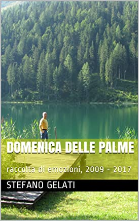 Domenica delle Palme: raccolta di emozioni, 2009 - 2017