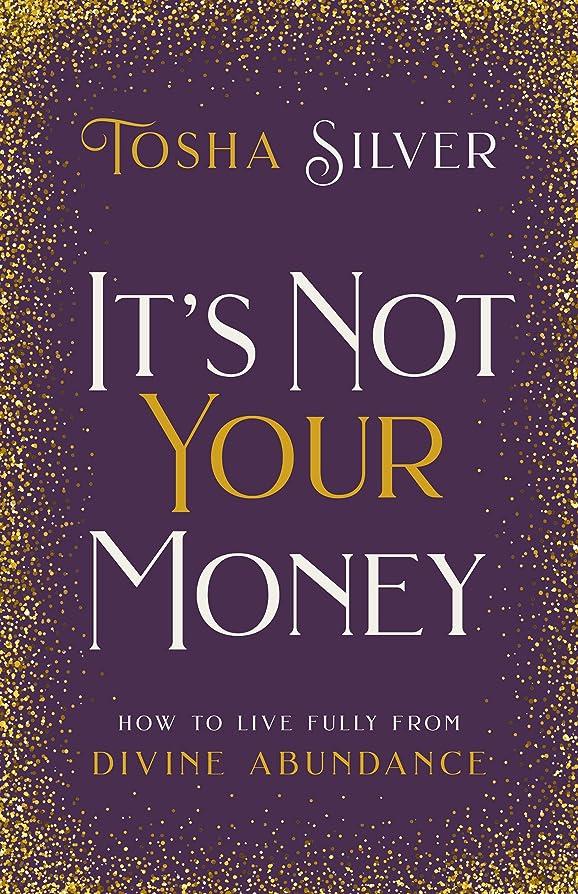 プット参加する経済It's Not Your Money: How to Live Fully from Divine Abundance (English Edition)
