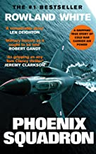 Phoenix Squadron: A hi-octane true story of fast jets, big decks and Top Guns (Rowland White Book 2)
