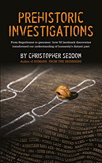 Prehistoric Investigations: From Denisovans to Neanderthals; DNA to stable isotopes; hunter-gathers to farmers; stone knap...