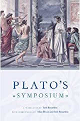 Plato's Symposium: A Translation by Seth Benardete with Commentaries by Allan Bloom and Seth Benardete Kindle Edition