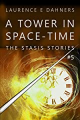 A Tower in Space-Time (The Stasis Stories #5) Kindle Edition