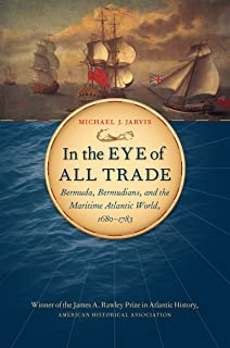 In the Eye of All Trade: Bermuda, Bermudians, and the Maritime Atlantic World, 1680-1783