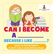 Can I Become A _____ Because I Like _____? | Careers for Kids By Subjects | Children's Jobs & Careers Reference Books (Eng...