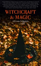 WITCHCRAFT & MAGIC - Ultimate Collection: 27 book Collection: Salem Trials, Lives of the Necromancers, Modern Magic, Witch Stories, Mary Schweidler, Sidonia, La Sorcière…