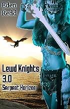 Lewd Knights 3.0 Serpent Horizon: A Virtual Fantasy Romance Adventure (Lewd Saga Book 7)