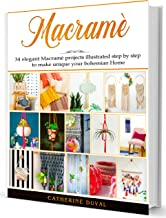 Macramè: The New complete Macrame Book for Beginners and Advanced, 34 easy modern Macrame Patterns and Projects illustrated step by step to make unique your handmade Home & Garden PDF