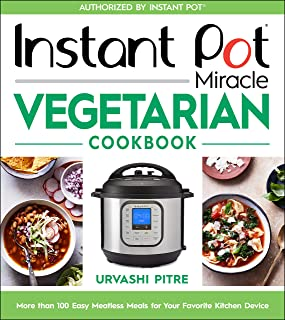 Instant Pot Miracle Vegetarian Cookbook: More than 100 Easy Meatless Meals for Your Favorite Kitchen Device