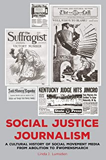 Social Justice Journalism: A Cultural History of Social Movement Media from Abolition to #womensmarch (AEJMC - Peter Lang Scholarsourcing Series)