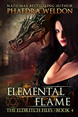 Elemental Flame: An Urban Fantasy Series (The Eldritch Files Book 4) Kindle Edition