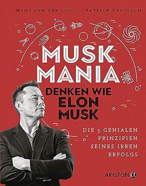 Musk Mania: Denken wie Elon Musk – Die 5 genialen Prinzipien seines irren Erfolgs (German Edition)