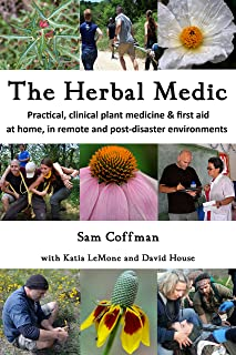 The Herbal Medic: Practical herbalism & herbal first aid for home, clinics, remote and post-disaster environments