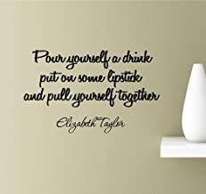 Pour yourself a drink put on some lipstick and pull yourself together. Elizabeth Taylor. Vinyl Wall Art Inspirational Quotes Decal Sticker