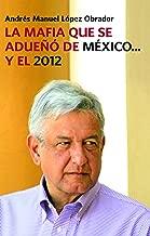 La mafia que se adueno de Mexico... y el 2012 / The Mafia That Has Taken Over Mexico...and 2012 (Spanish Edition)