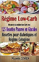 Régime Low-Carb: Découvrez la cuisine Low-Carb avec 125 Recettes pauvres en glucides ; Recettes pour diabétiques et régime...