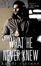 What He Never Knew (What He Doesn't Know Series Book 3)