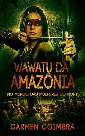 Wawatu da Amazônia: No Mundo das Mulheres do Norte