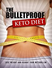 The Bulletproof Keto Diet: Lose weight and reboot your metabolism