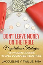 Don't Leave Money On The Table: Negotiation Strategies for Women Leaders in Male-Dominated Industries