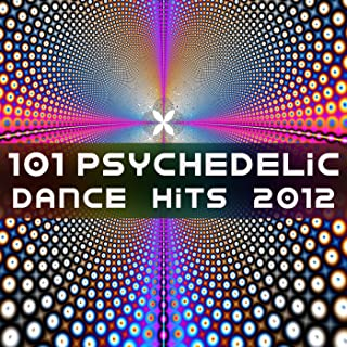 101 Psychedelic Dance Hits 2012 (Best of Top Electronic Dance, Acid, Techno, House, Rave Anthems, Goa Psytrance Festival)